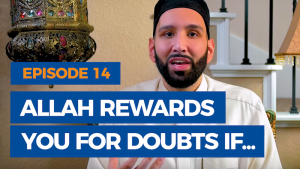 Ep. 14: Allah Rewards You for Your Doubts If… | The Faith Revival