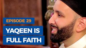 Ep. 29: Yaqeen is Full Faith | The Faith Revival