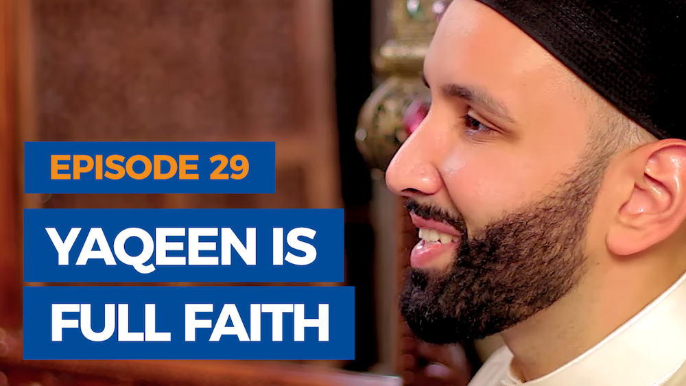 Ep. 29: Yaqeen is Full Faith | The Faith Revival