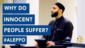 Why Do Innocent People Suffer? – Sh Omar Suleiman
