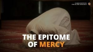 Prophet Muhammad – The Epitome Of Mercy