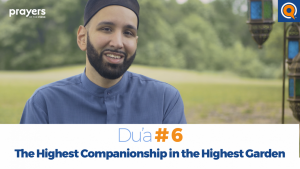 Episode 6: The Highest Companionship in the Highest Garden | Prayers of the Pious