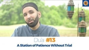 Episode 13: A Station of Patience Without Trial | Prayers of the Pious