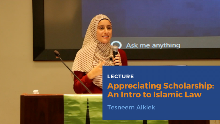 Appreciating Scholarship: Intro to Islamic Law - Tesneem Alkiek | Yaqeen in NY