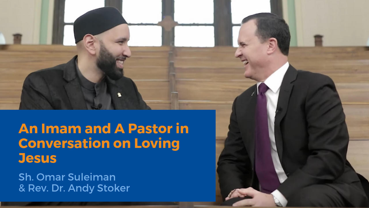 An Imam & A Pastor in Conversation on Loving Jesus