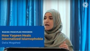 How Yaqeen Heals Internalized Islamophobia – Dalia Mogahed | Making Principled Progress