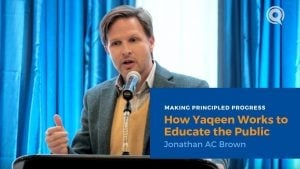 How Yaqeen Works to Educate the Public – Dr. Jonathan A.C. Brown | Making Principled Progress