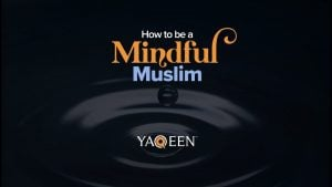 How to be a Mindful Muslim | Animation