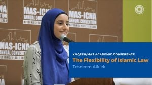 The Flexibility of Islamic Law – Tesneem Alkiek | 2018 Yaqeen/MAS Academic Conference