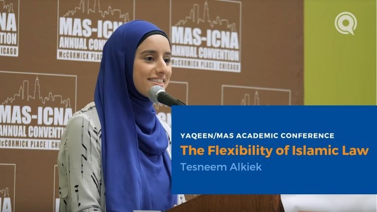 The Flexibility of Islamic Law - Tesneem Alkiek | 2018 Yaqeen/MAS Academic Conference