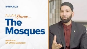 Allah Loves The Mosques | Episode 23