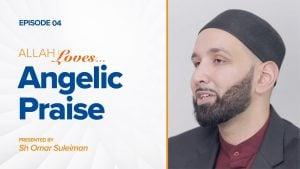 Allah Loves Angelic Praise | Episode 4