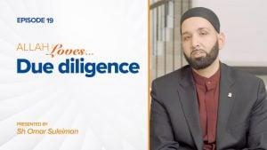 Allah Loves Due Diligence | Episode 19