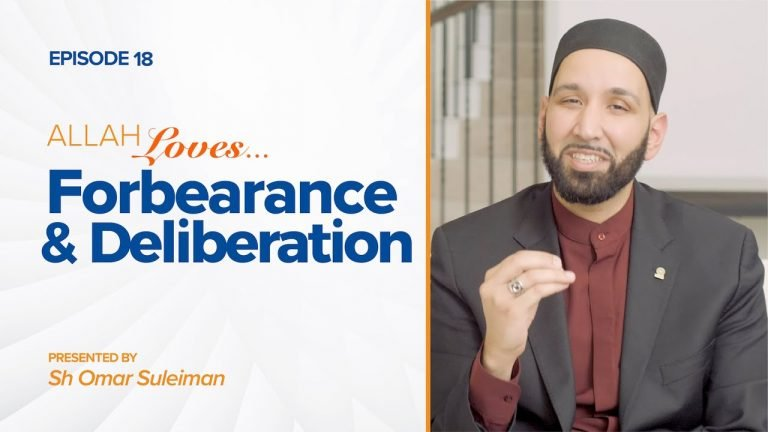 Allah Loves Forbearance and Deliberation | Episode 18