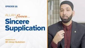 Allah Loves Sincere Supplication | Episode 5