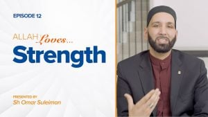 Allah Loves Strength | Episode 12