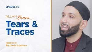 Allah Loves Tears and Traces | Episode 7