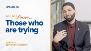 Allah Loves Those Who Are Trying | Episode 6