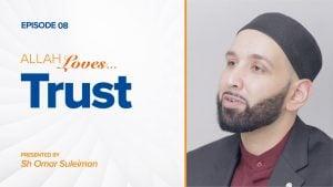 Allah Loves Trust | Episode 8