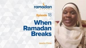 Day 18: When Ramadan Breaks | Ramadan Strong
