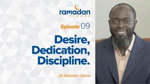 Day 9: Desire, Dedication, Discipline | Ramadan Strong