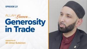 Allah Loves Generosity in Trade | Episode 27