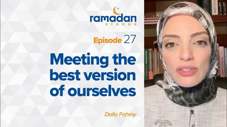 Day 27: Meeting the Best Version of Ourselves | Ramadan Strong