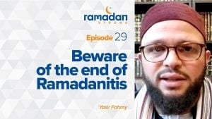 Day 29: Beware of Ramadanitis | Ramadan Strong