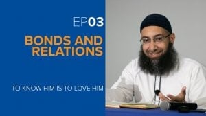 Bonds and Relations | Episode 3 | To Know Him is to Love Him