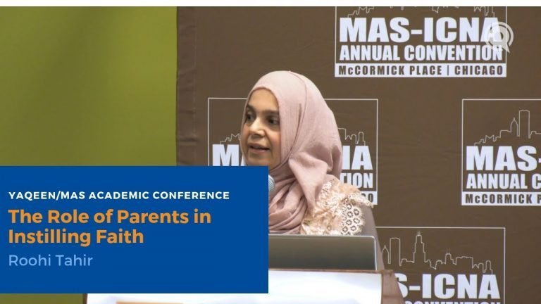 The Role of Parents in Instilling Faith - Roohi Tahir | Yaqeen/MAS Academic Conference
