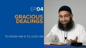 Gracious Dealings | Episode 4 | To Know Him is to Love Him