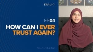How Can I Ever Trust Again? | Trauma Ep. 4