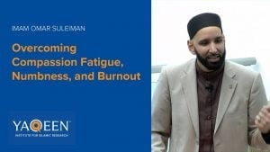 Overcoming Compassion Fatigue, Numbness, and Burnout – Sh. Omar Suleiman | Khutbah