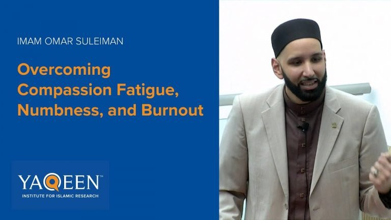 Overcoming Compassion Fatigue, Numbness, and Burnout - Sh. Omar Suleiman | Khutbah