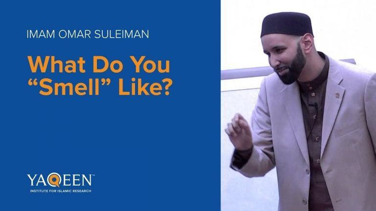 "What Do You ""Smell"" Like? - Sh. Omar Suleiman 