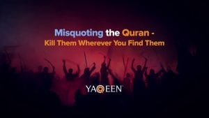"Misquoting the Quran: ""Kill Them Wherever You Find Them"" 