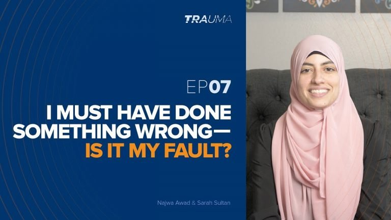 I Must Have Done Something Wrong - Is It My Fault? | Trauma Ep. 7