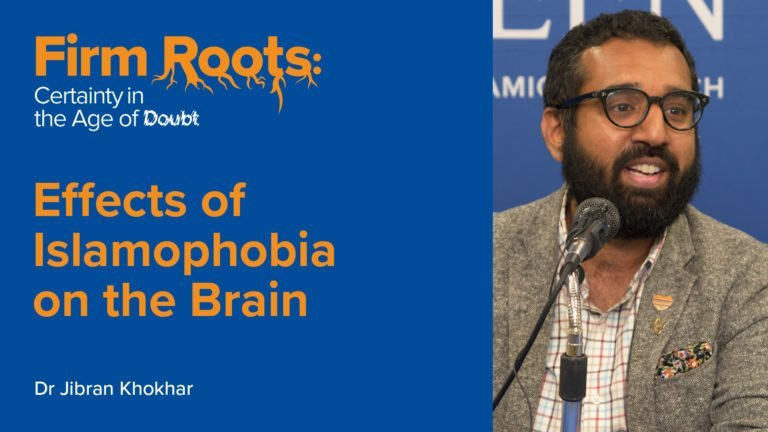 Effects of Islamophobia on the Brain - Dr. Jibran Khokhar | Firm Roots
