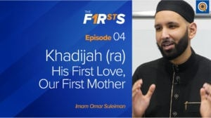 Khadijah (ra): His First Love, Our First Mother