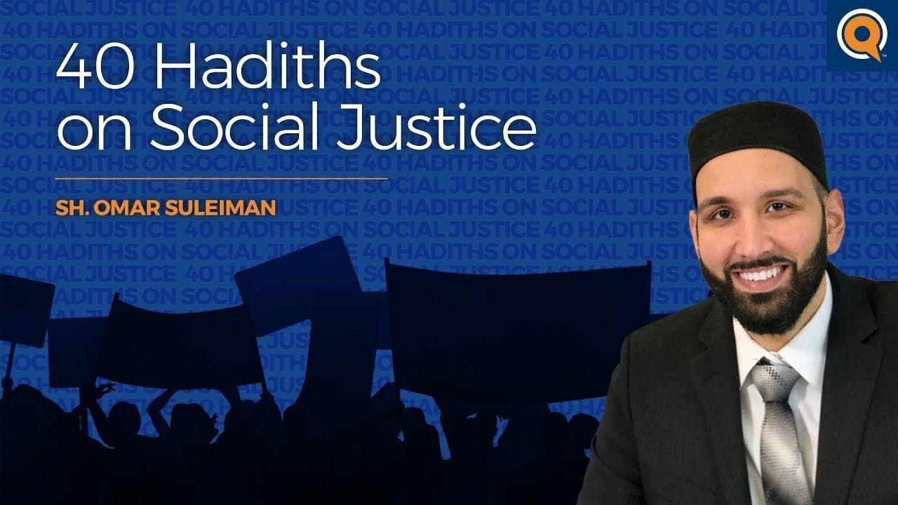 40 Hadith on Social Justice | Sh. Omar Suleiman