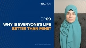 Why is Everyone's Life Better than Mine? | Trauma Ep. 9