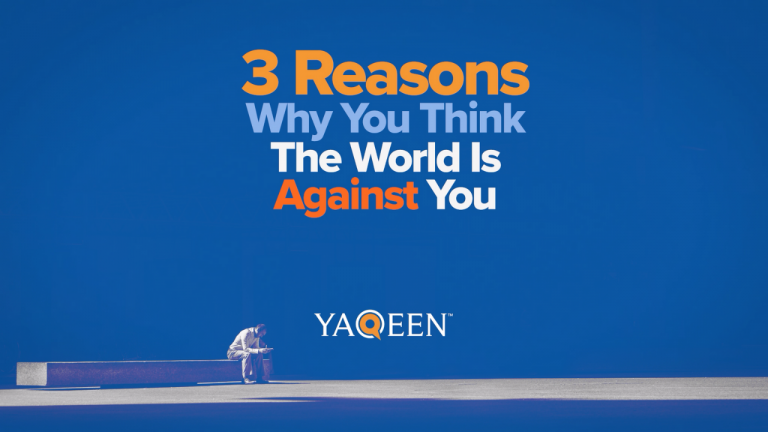 3 Reasons Why You Think the World Is Against You