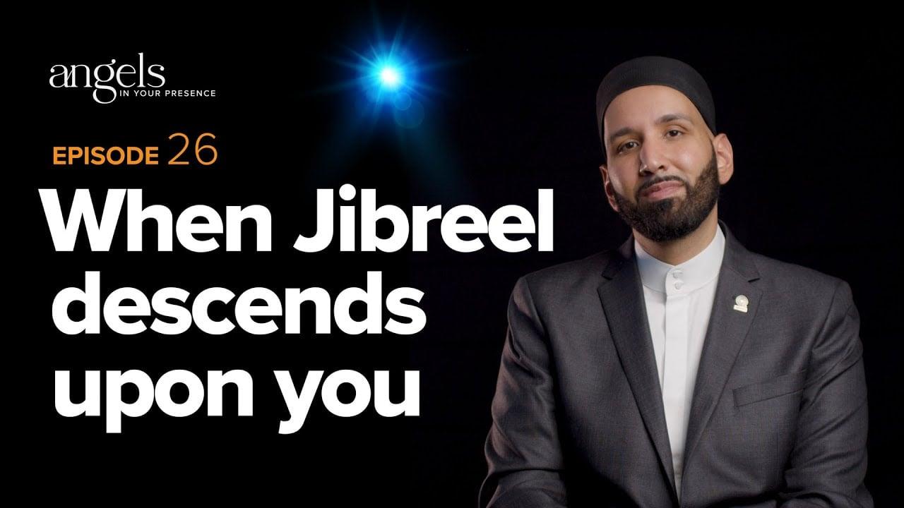 Episode 26: When Jibreel Descends Upon You