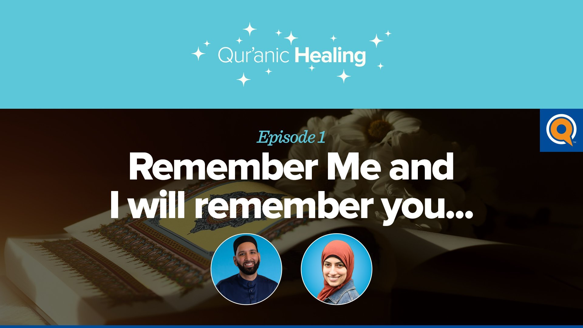 Remember Me and I'll Remember You | Qur'anic Healing Episode 1