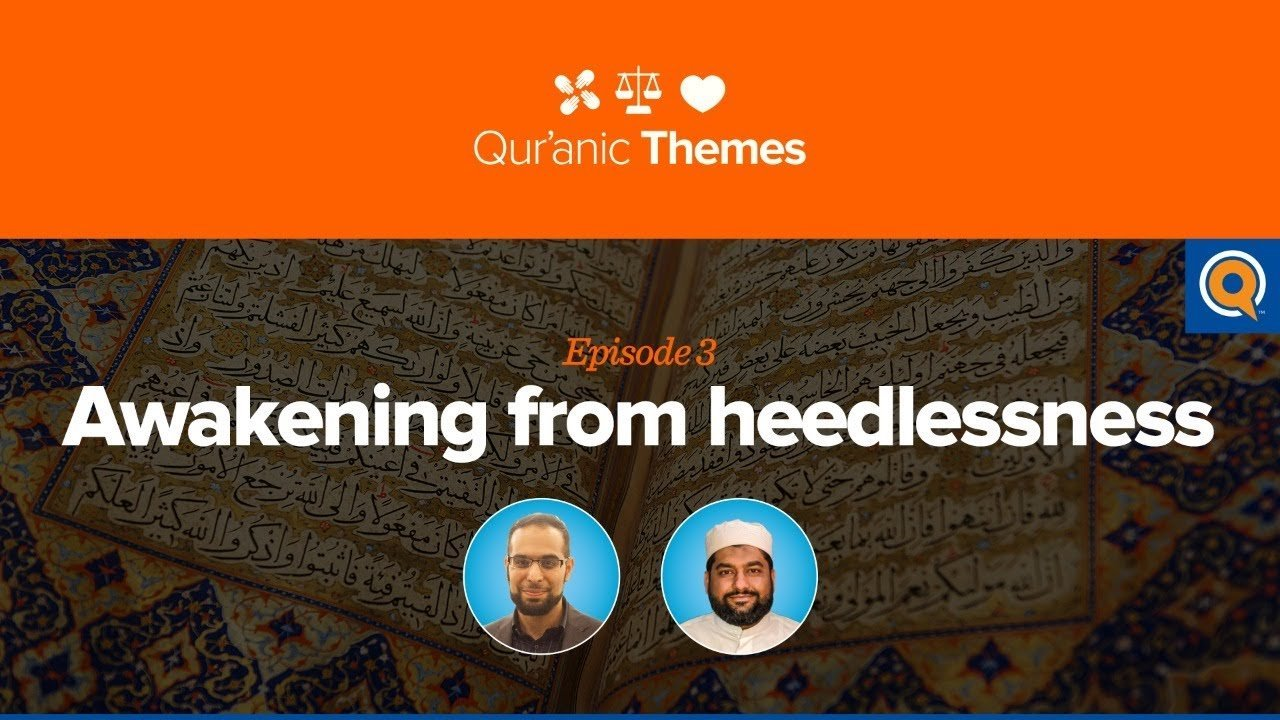 Awakening from Heedlessness | Qur'anic Themes Episode 3