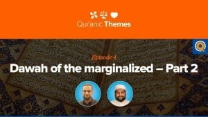 Dawah of the Marginalized | Qur'anic Themes Episode 4