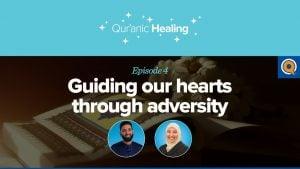 Guiding Our Hearts Through Adversity | Qur'anic Healing Episode 4