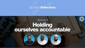Holding Ourselves Accountable | Qur'anic Reflections Episode 2
