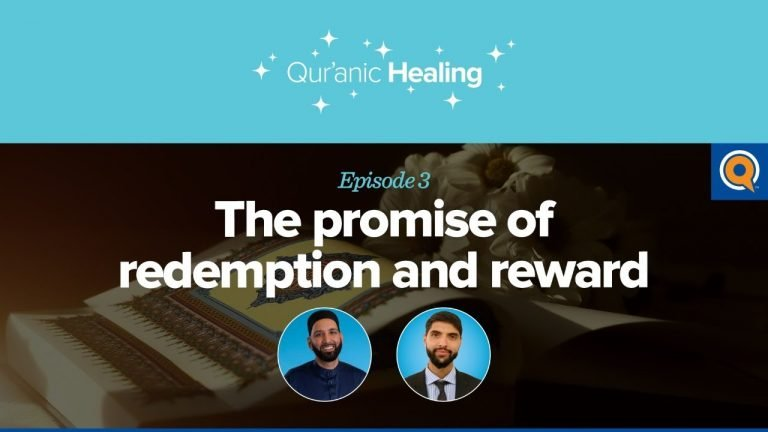The Promise of Redemption and Reward | Qur'anic Healing Episode 3