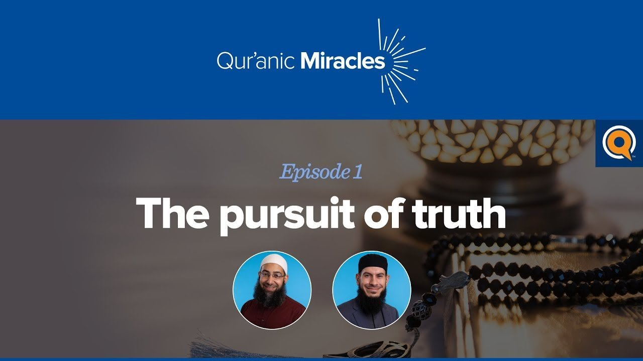 The Pursuit of Truth | Qur'anic Miracles Episode 1